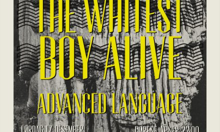 NABOVARSEL SAT. 17. DEC: THE WHITEST BOY ALIVE + ADVANCED LANGUAGE