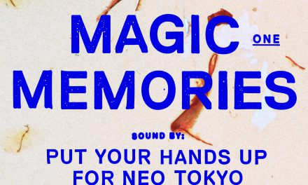 Put Your Hands Up For Neo-Tokyo – Magic Memories [NEW SONG]
