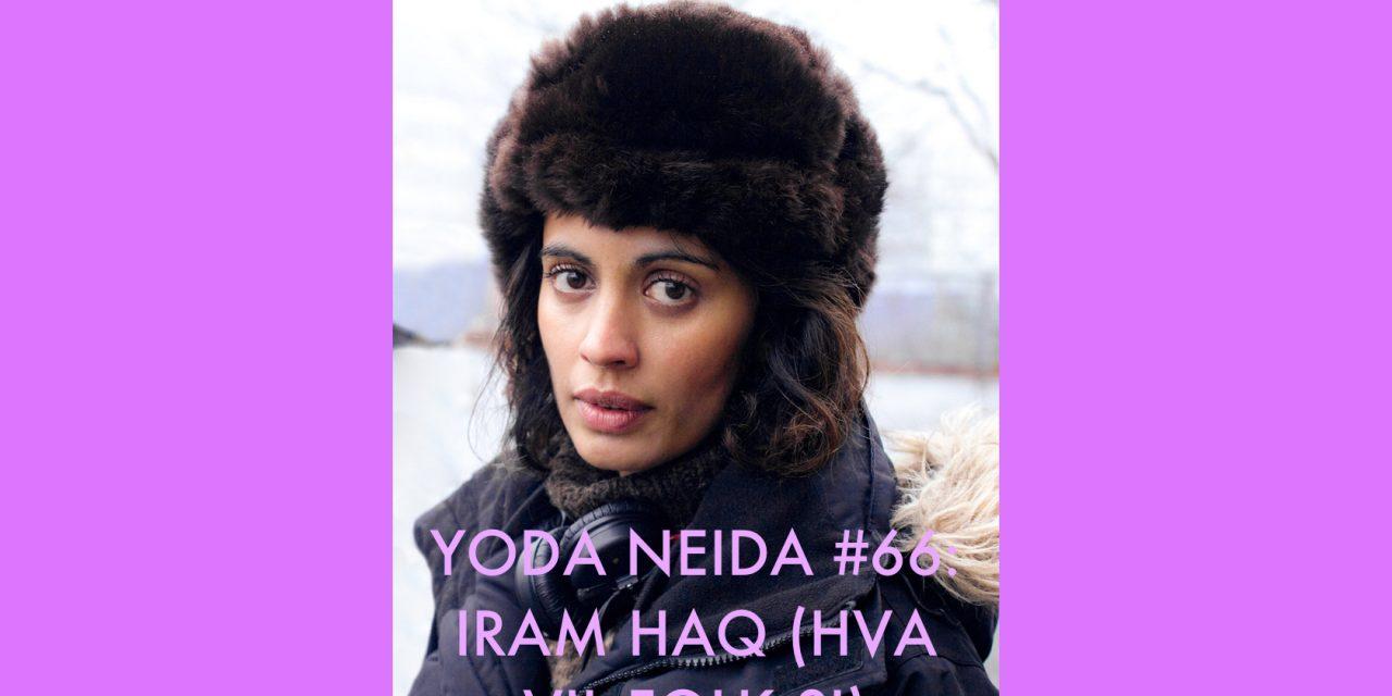 Yoda Neida #66: Iram Haq (Hva vil folk si)