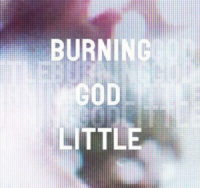 Burning God Little – Tusen bita