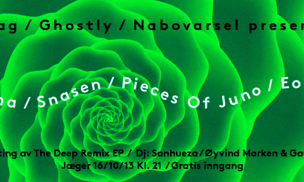 Oslo: MODERNA (Ghostly/US) / SNASEN / PIECES OF JUNO / EON HOOD / +++