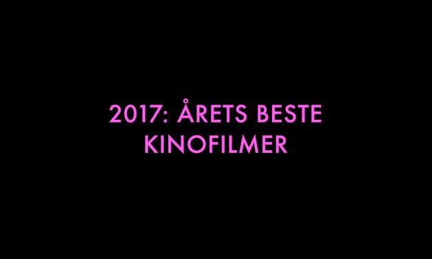 2017: Årets beste kinofilmer